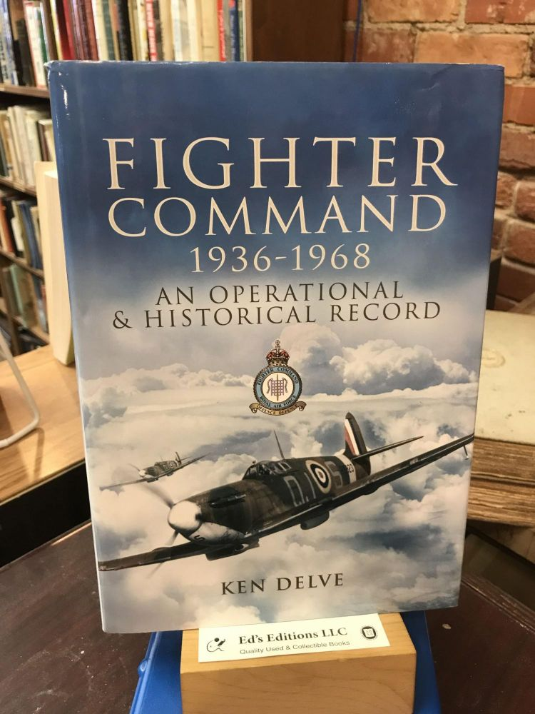 Fighter Command 1936-1968: An Operational & Historical Record. Ken Delve.