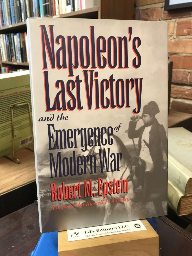 Napoleon's Last Victory and the Emergence of Modern War (Modern War Studies