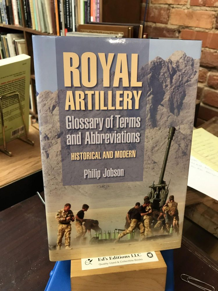 Royal Artillery Glossary of Terms and Abbreviations: Historical and Modern. Philip Jobson.