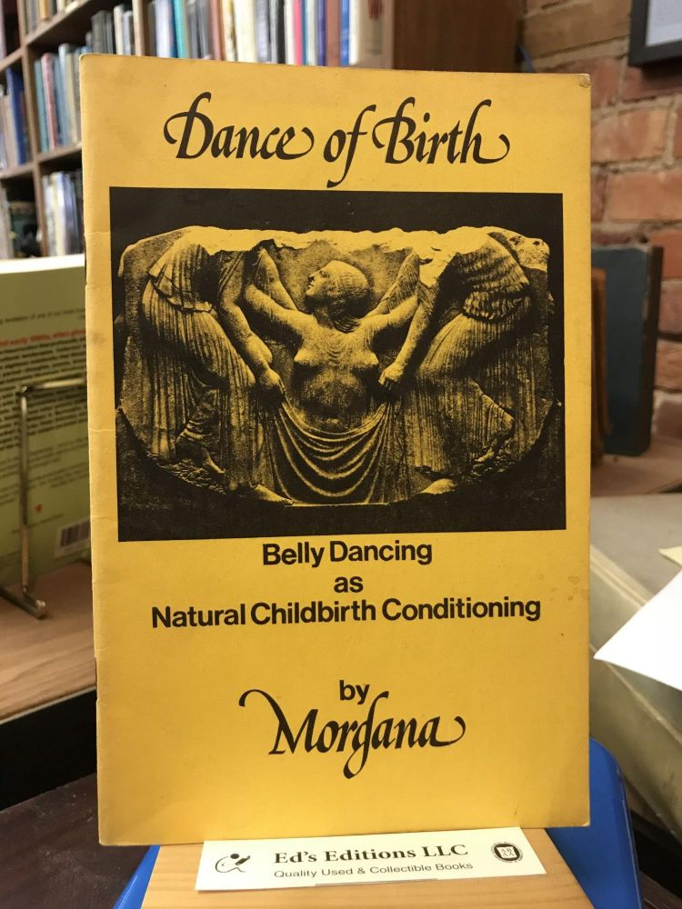 Dance of Birth: Belly Dancing as Natural Childbirth Conditioning. Morgana.