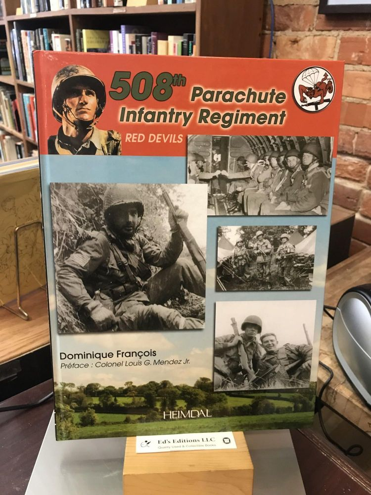 508th Parachute Infantry Regiment: Red Devils : Normandy - Ardennes - Germany (English and French Edition). Dominique François.