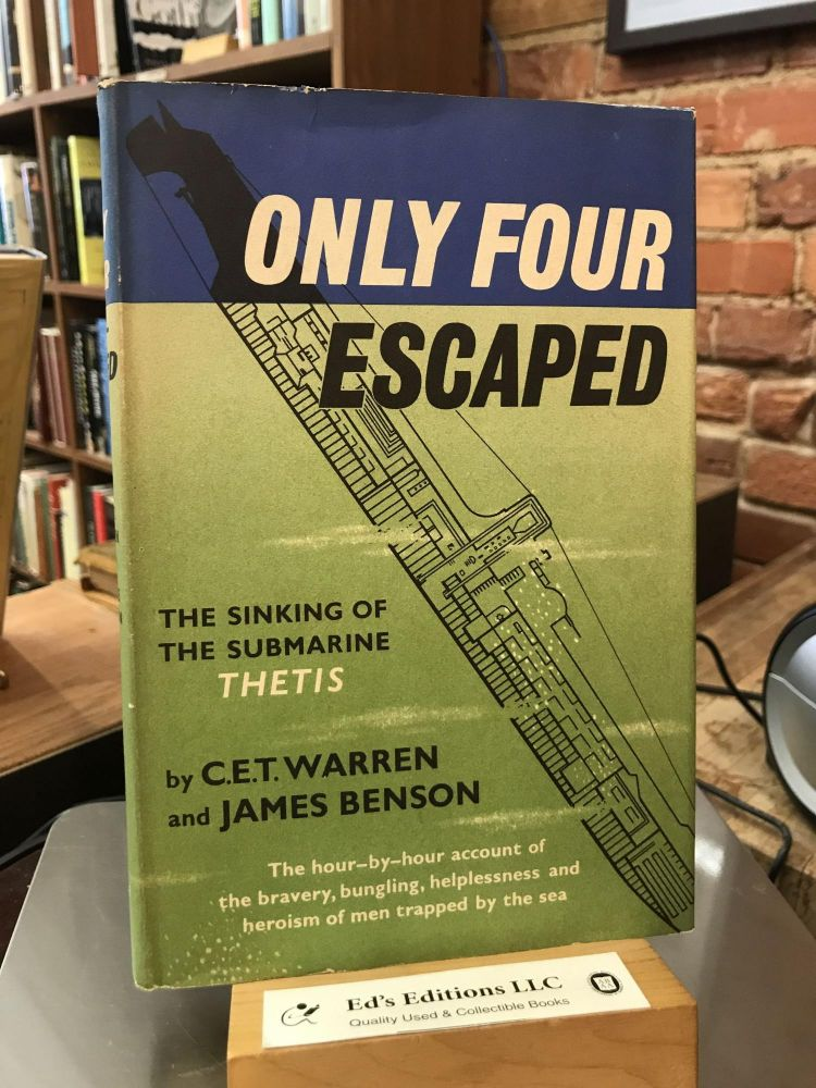 Only Four Escaped : The Sinking of the Submarine 'Thetis'. Warren. C. E. T., James Benson.