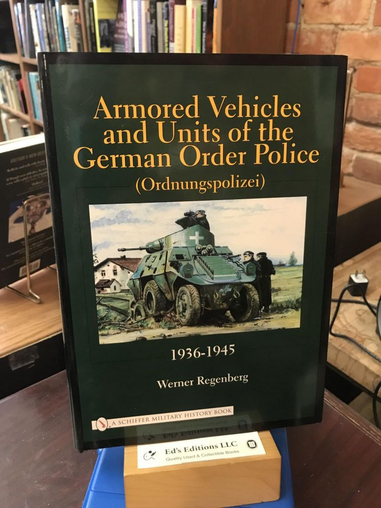 Armored Vehicles and Units of the German Order Police, 1936-1945 (Schiffer Military History). Werner Regenberg.