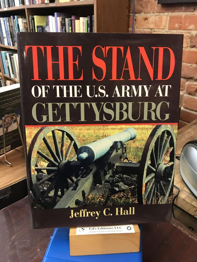 The Stand of the U.S. Army at Gettysburg. Jeffrey C. Hall.