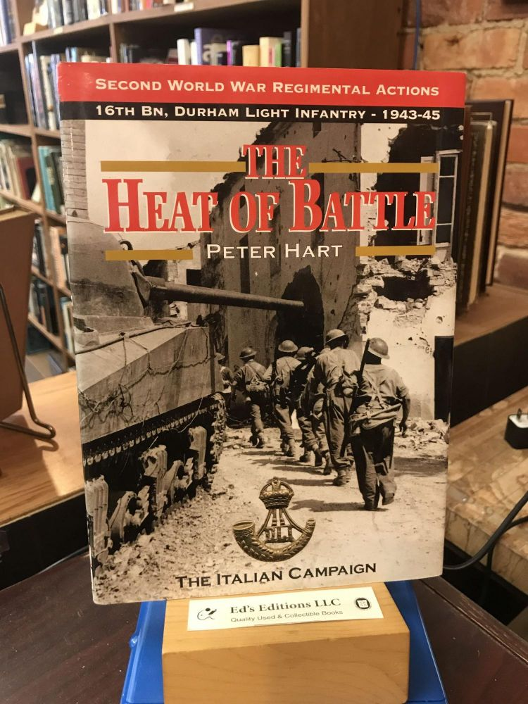 The Heat of Battle: The 16th Battalion Durham Light Infantry : The Italian Campaign, 1943-1945 (Second World War Regimental Actions). Peter Hart.