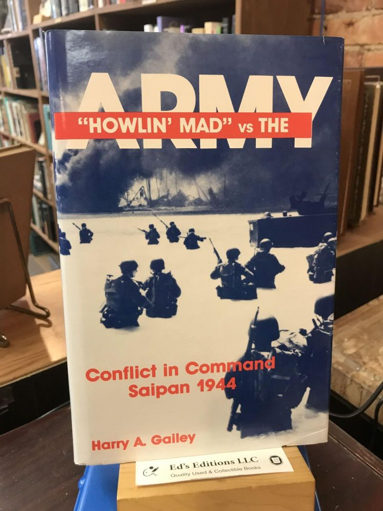 Howlin Mad vs The Army: Conflict in Command Saipan 1944. Harry A. Gailey.