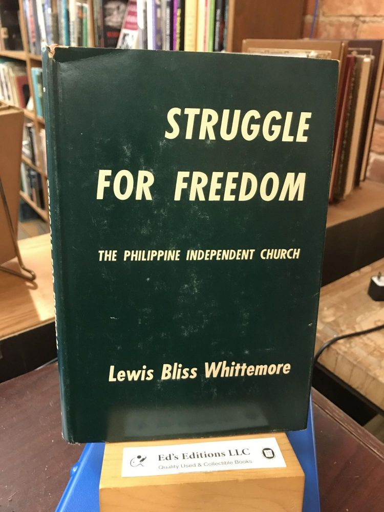 Struggle for Freedom: The Philipppine Independent Church. Lewis Bliss Whittemore.