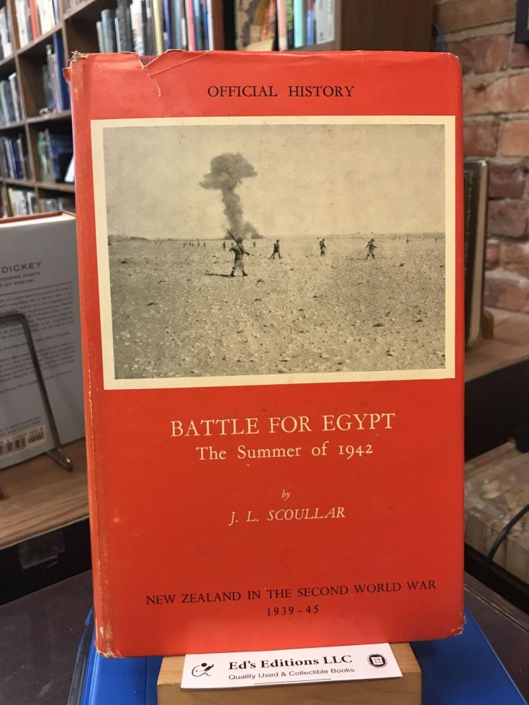 Battle for Egypt, the summer of 1942 (Official history of New Zealand in the Second World War, 1939-1945). J. L. Scoullar.