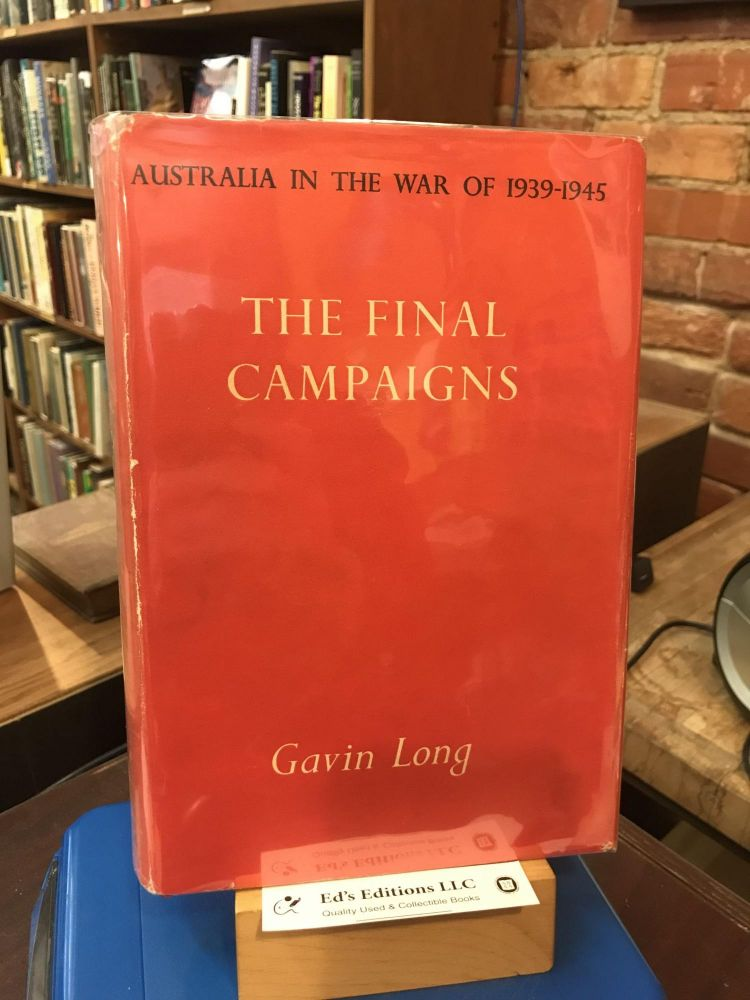 The final campaigns (Australia in the War of 1939-1945. Series 1). Gavin Merrick Long.