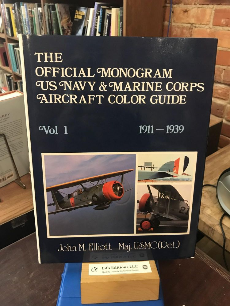 The Official Monogram U.S. Navy and Marine Corps Aircraft Color Guide, Vol 1: 1911-1939. John M. Elliott.