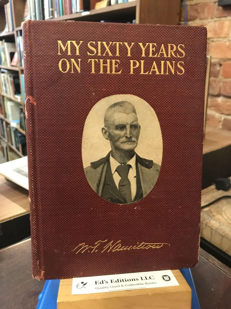 My Sixty Years on the Plains: Trapping , Trading, and Indian Fighting. W. T. Hamilton, ed. E. T. Sieber, ill Charles M. Russell.
