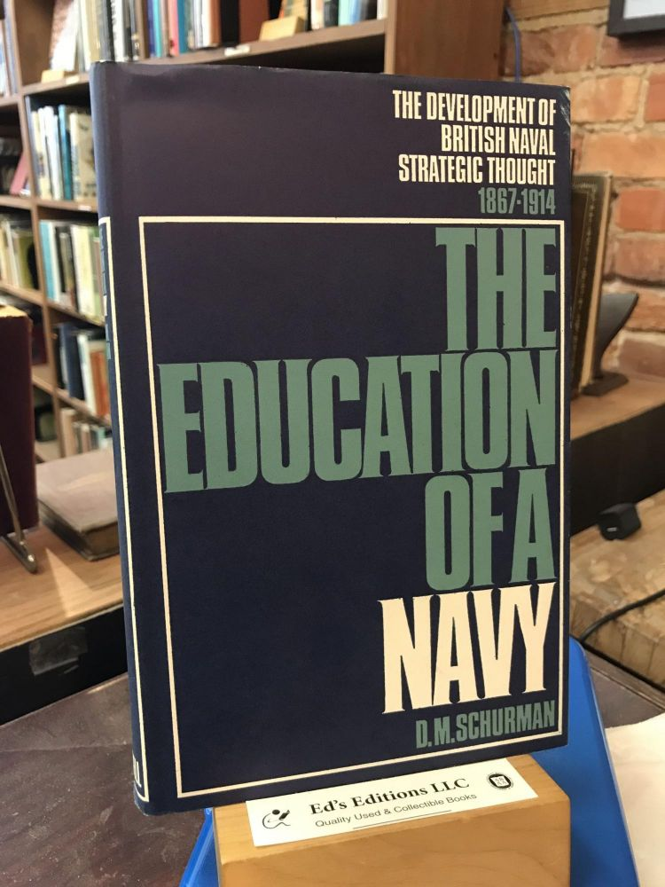 Education of a Navy: The Development of British Naval Strategic Thought, 1867-1914. D. M. Schurman.