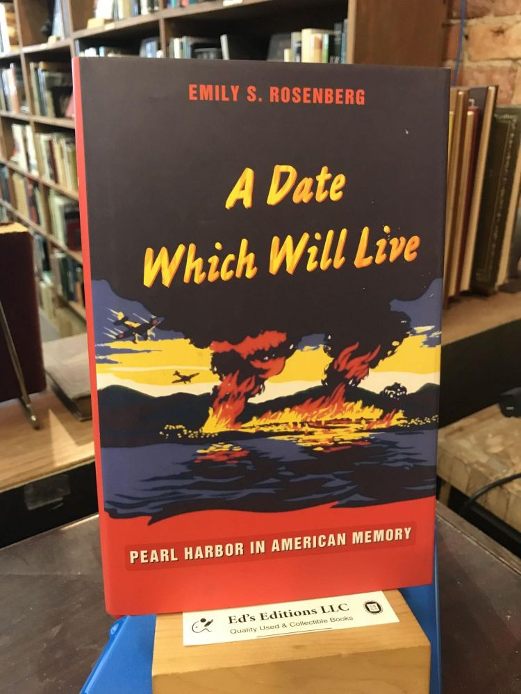 A Date Which Will Live: Pearl Harbor in American Memory (American Encounters/Global Interactions). Emily S. Rosenberg.