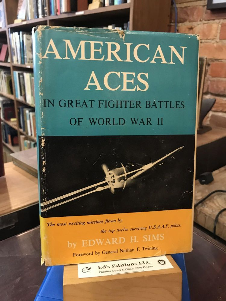 American Aces in Great Fighter Battles of World War II. Foreword by General Nathan F. Twining. Edward H. Sims.