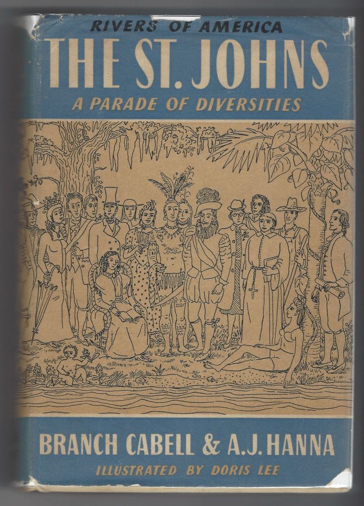 The St. Johns; A Parade of Diversities (The Rivers of America). James Branch Cabell, A. J. Hanna.