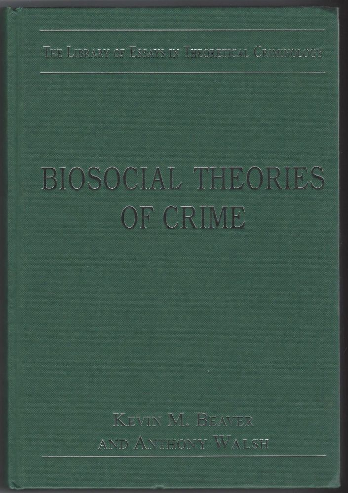 Biosocial Theories of Crime (The Library of Essays in Theoretical Criminology). Kevin M. Beaver.