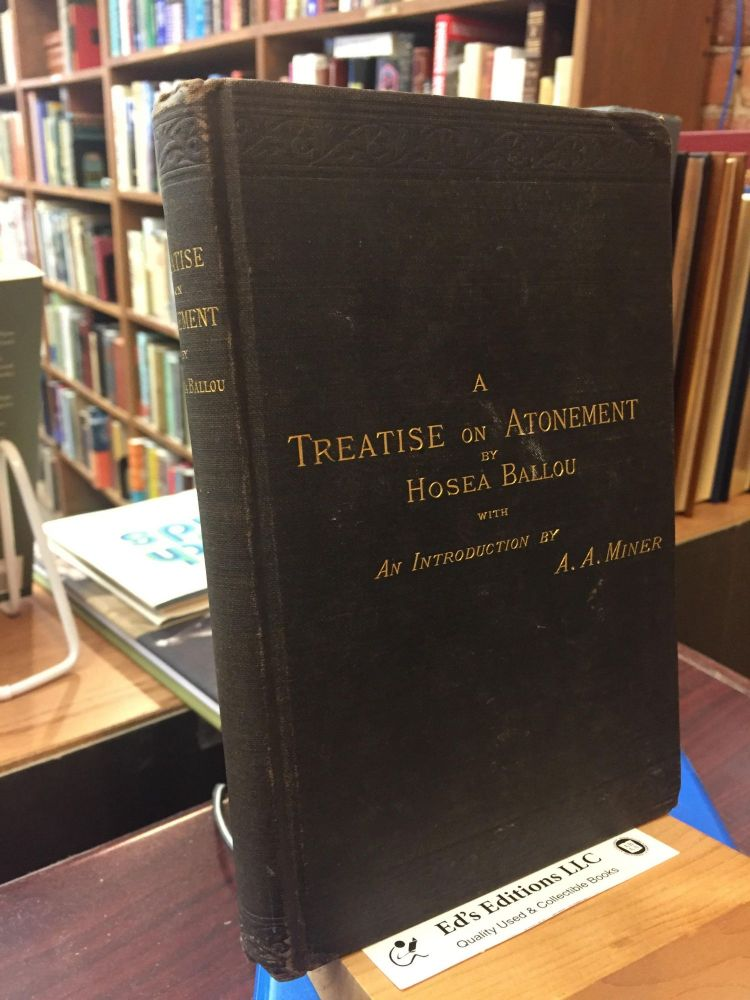 A Treatise On Atonement (Introduction by A.A. Miner). Hosea Ballou.