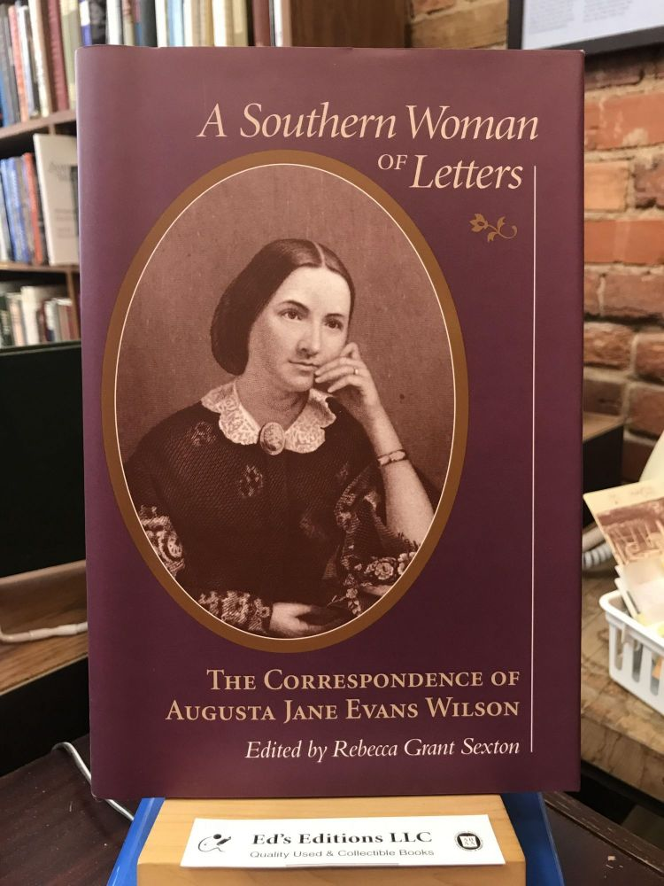 A Southern Woman of Letters: The Correspondence of Augusta Jane Evans Wilson (Women's Diaries and Letters of the South). Rebecca Grant Sexton.