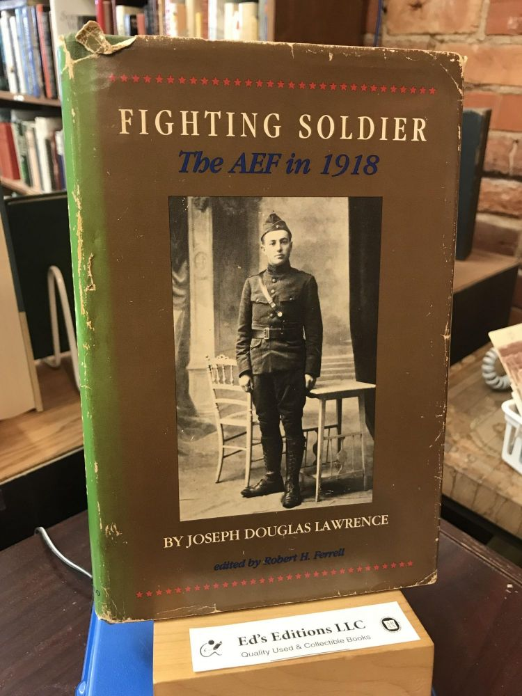 Fighting Soldier: The Aef in 1918. Joseph Douglas Lawrence.