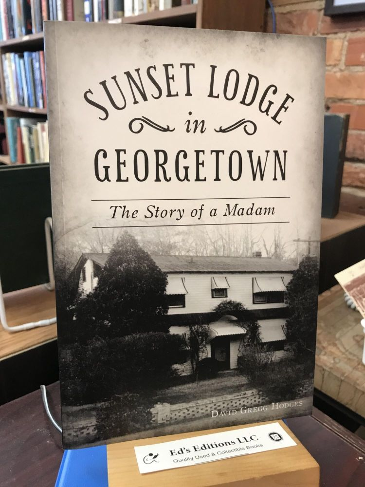 Sunset Lodge in Georgetown: The Story of a Madam (Landmarks). David Gregg Hodges.