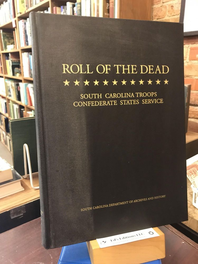 ROLL OF THE DEAD: South Carolina Troops Confederate States Service. William J. Rivers.