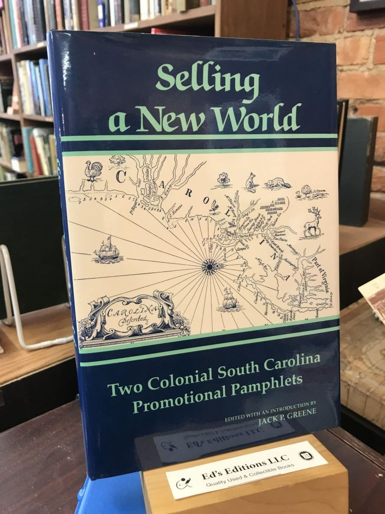 Selling a New World: Two Colonial South Carolina Promotional Pamphlets. Thomas Nairne, John Norris.