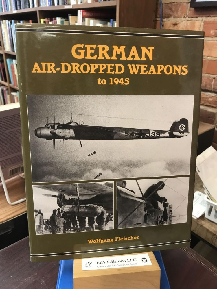 German Air-Dropped Weapons to 1945. Wolfgang Fleischer.