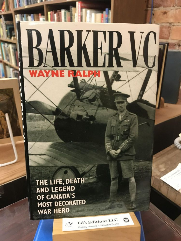 BARKER VC, The Life, Death and Legend of Canada's Most Decorated War Hero
