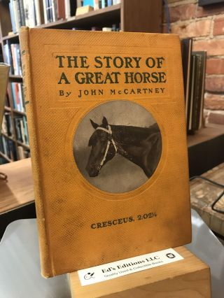 The Story of a Great Horse: Cresceus, 2:02 1/4. John McCartney, George H. Ketcham