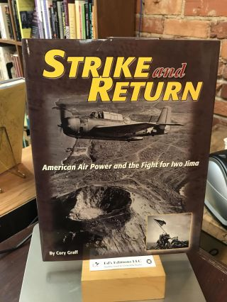 Strike and Return: American Air Power and the Fight for Iwo Jima. Cory Graff