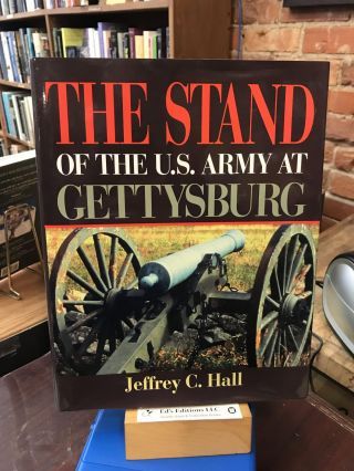 The Stand of the U.S. Army at Gettysburg. Jeffrey C. Hall