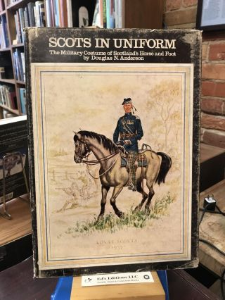 Scots in uniform;: The military costume of Scotland's horse and foot, Douglas N. Anderson