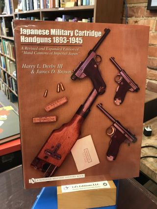 "Japanese Military Cartridge Handguns 1893-1945: A Revised and Expanded Edition of ""hand Cannons..."