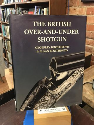 The British Over-And-Under Shotgun. Geoffrey Boothroyd, Susan Boothroyd