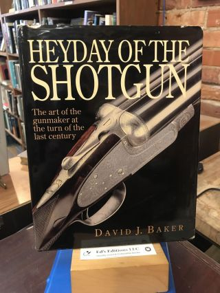 Heyday of the Shotgun: The Art of the Gunmaker at the Turn of the Last Century. David Baker