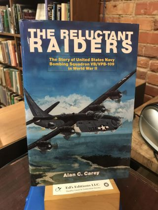 The Reluctant Raiders: The Story of United States Navy Bombing Squadron VB/VPB-109 in World War...