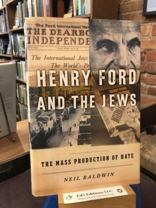 Henry Ford and the Jews: The Mass Production of Hate. Neil Baldwin