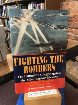Fighting the Bombers (The Luftwaffer's Struggle against the Allied Bomber Offensive). Adolf...