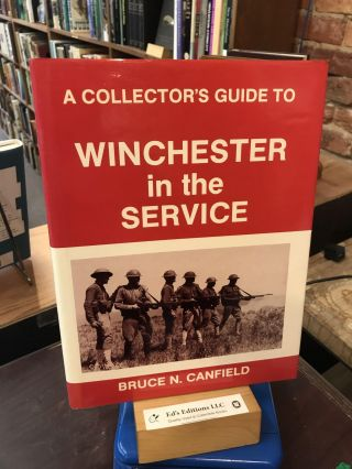 A Collector's Guide to Winchester in the Service. Bruce N. Canfield