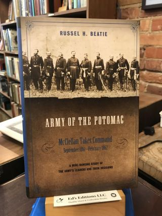 Army of the Potomac, Volume II: McClellan Takes Command, September 1861-February 1862. Russel H....