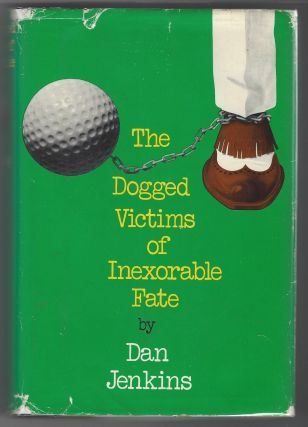 The Dogged Victims of Inexorable Fate. Dan Jenkins
