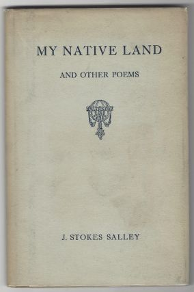 My Native Land and Other Poems. J. Stokes Salley