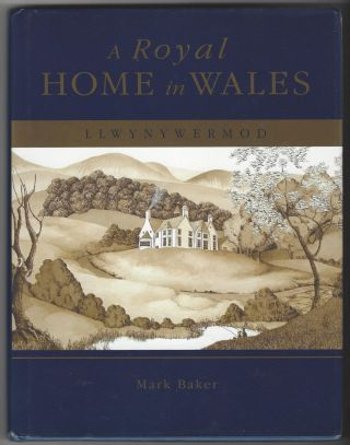 A Royal Home in Wales: Llwynywermod. Mark Baker