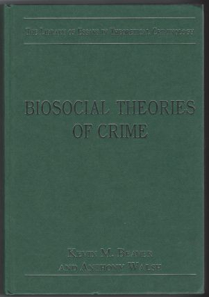Biosocial Theories of Crime (The Library of Essays in Theoretical Criminology). Kevin M. Beaver