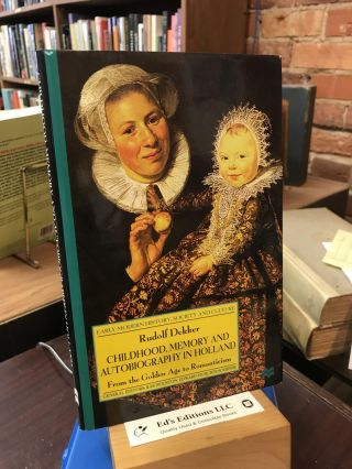 Childhood, Memory and Autobiography in Holland: From the Golden Age to Romanticism (Early Modern...