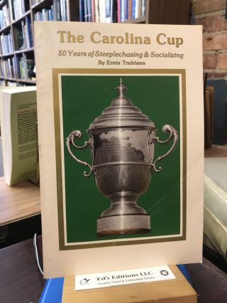The Carolina Cup: 50 Years of Steeplechasing and Socializing. Ernie Trubiano