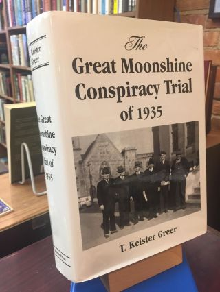 The Great Moonshine Conspiracy Trial of 1935. T. Keister Greer