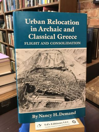 Urban Relocation in Archaic and Classical Greece: Flight and Consolidation (Oklahoma Series in...