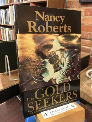 The Gold Seekers: Gold, Ghosts, and Legends from Carolina to California. Nancy Roberts