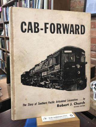 Cab-Forward: The Story of Southern Pacific Articulated Locomotives. Robert J. Church